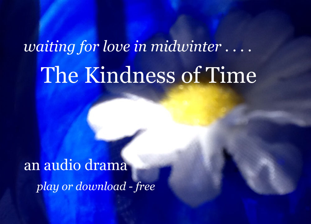 the Kindness of Time: waiting for love in midwinter... An audio drama: play or download - free